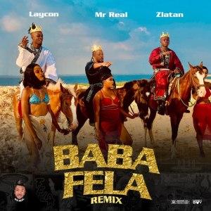 Mr Real ft. Zlatan & Laycon – Baba Fela (Remix)