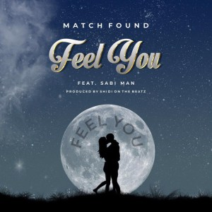 Match Found ft. Sabi Man – Feel You