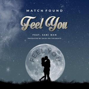 Match Found ft. Sabi Man – Feel You