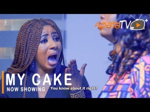 My Cake – Latest Yoruba Movie 2021