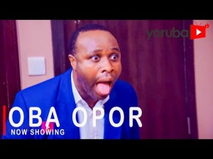 Oba Opor – Latest Yoruba Movie 2021