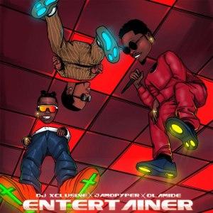 DJ Xclusive – Entertainer ft. Jamopyper & Olamide