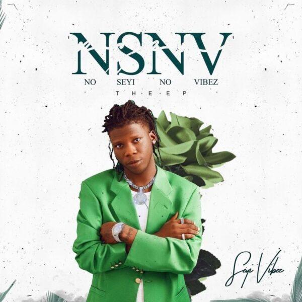 Seyi Vibez – NSNV (No Seyi No Vibez) Lyrics