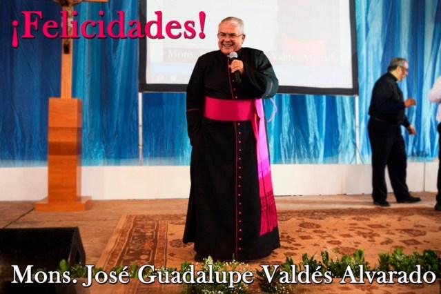 ¡FELICITAMOS A MONS. JOSÉ GUADALUPE VALDÉS ALVARADO!