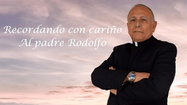 RECORDANDO CON CARIÑO AL PADRE RODOLFO RUÍZ LÓPEZ
