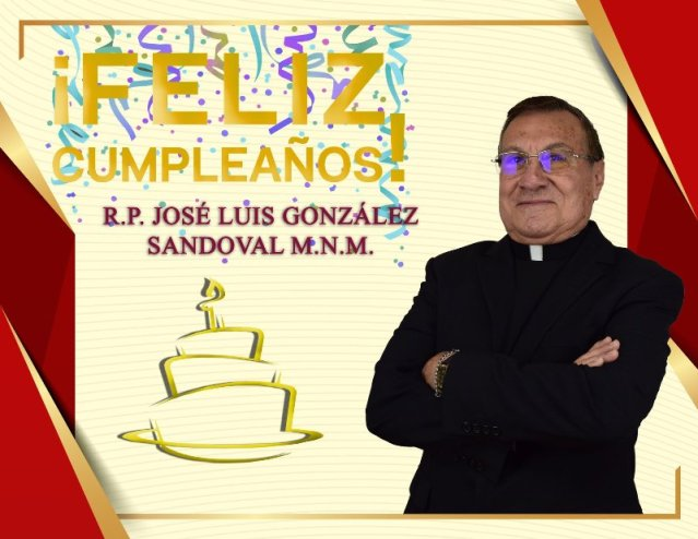 ¡FELIZ CUMPLEAÑOS R.P. JOSÉ LUIS GONZÁLEZ SANDOVAL M.N.M.!