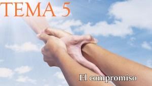 PLATICAS CUARESMALES: TEMA 5-EL COMPROMISO