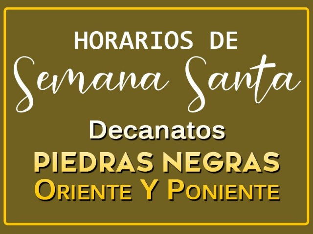 HORARIOS DE SEMANA SANTA EN LOS DECANATOS DE PIEDRAS NEGRAS