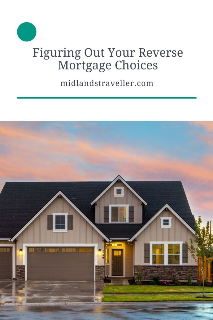 Figuring Out Your Reverse Mortgage Choices