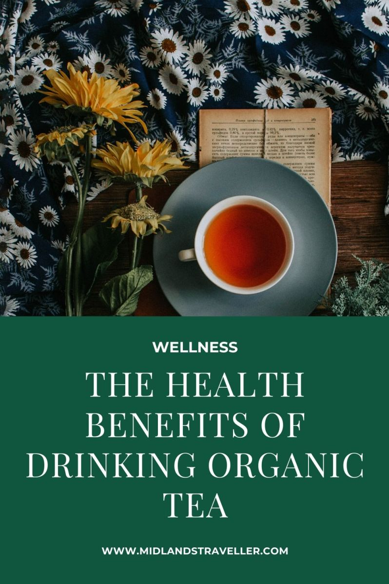 The health benefits of drinking organic tea