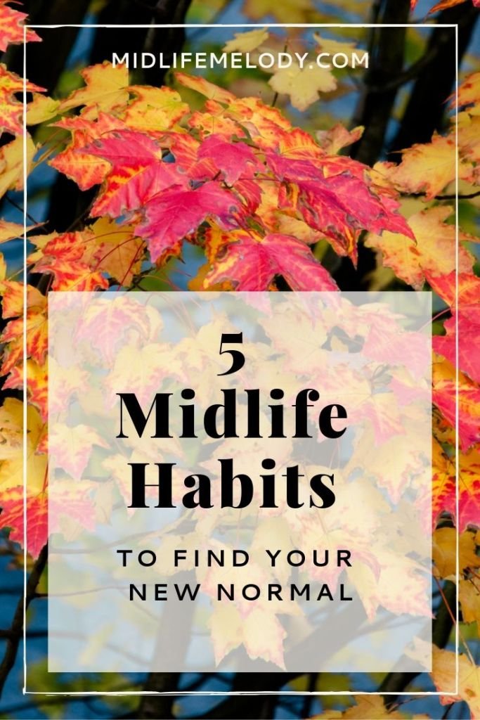 Five Easy Midlife Habits To Find Your New Normal Midlife Melody
