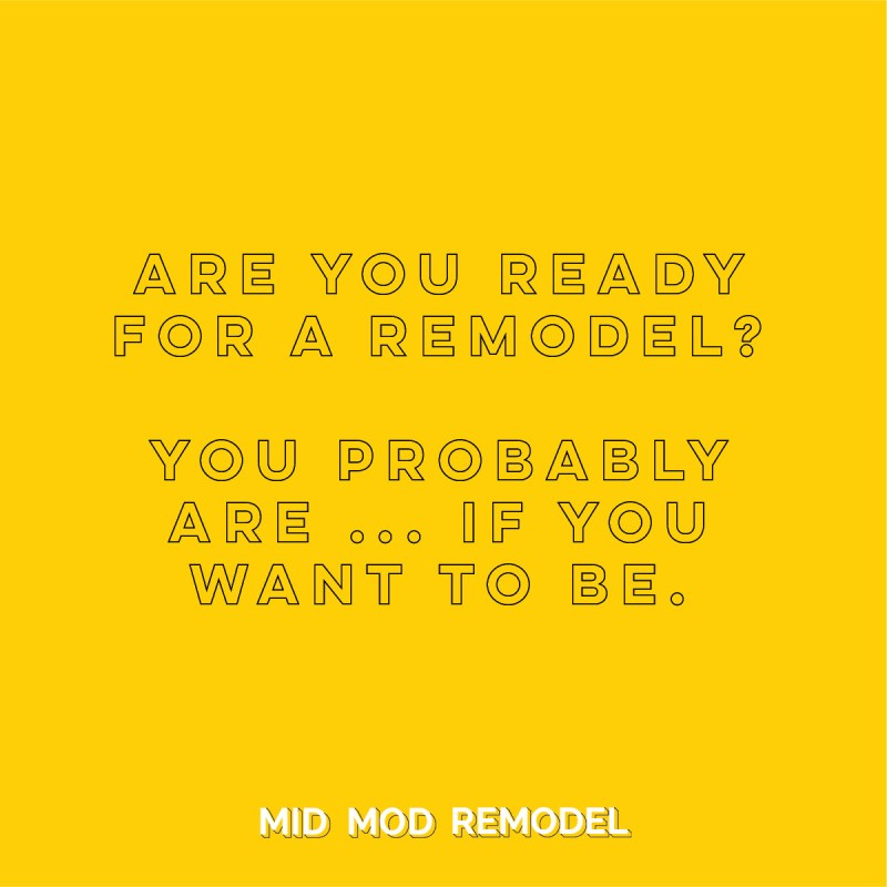 Are you ready for a remodel?  You probably are ... if you want to be.