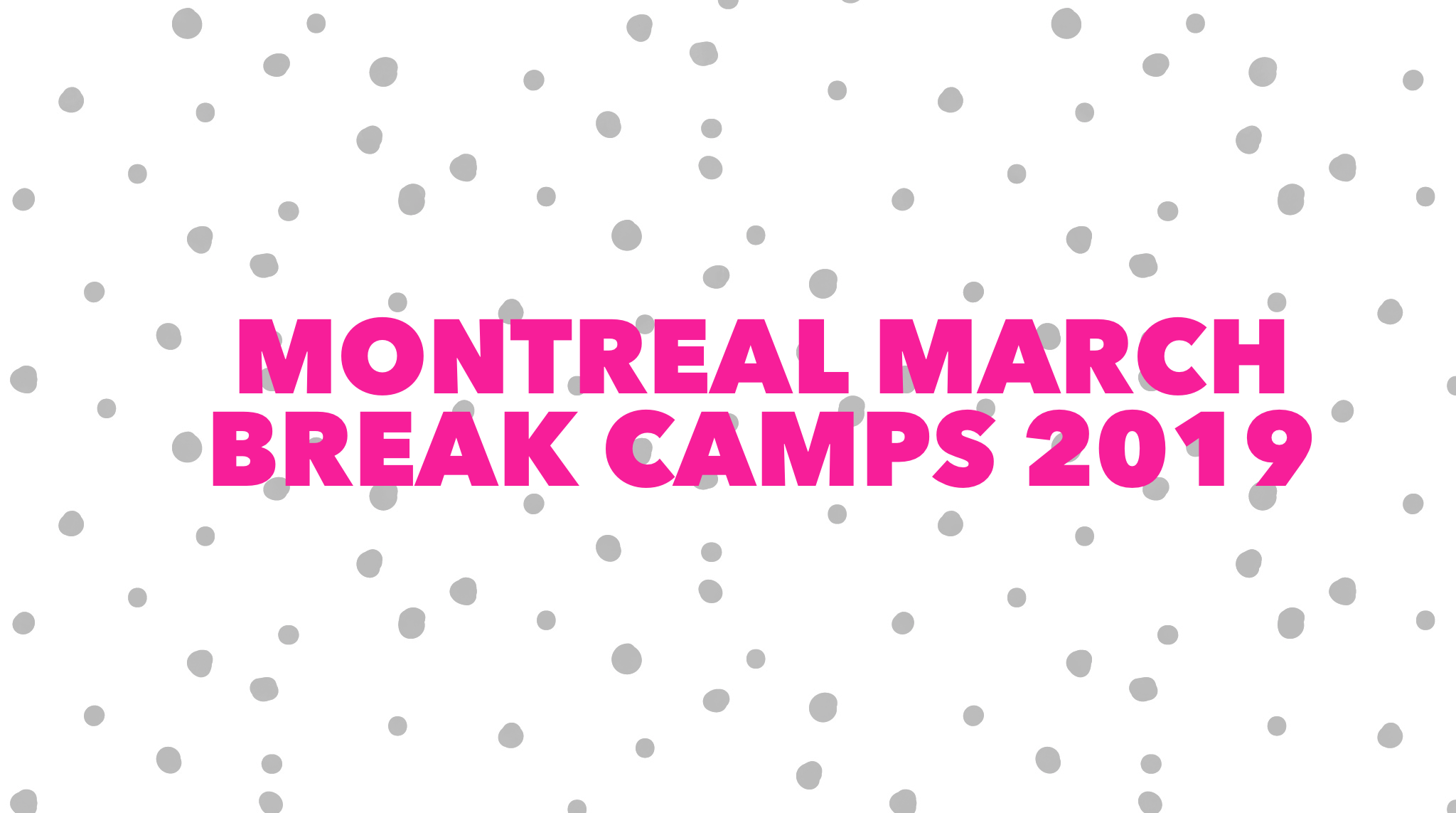 Montreal March Break Camps 2019
