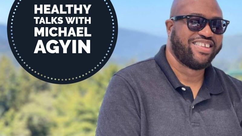 Healthy Talks with Michael Agyin