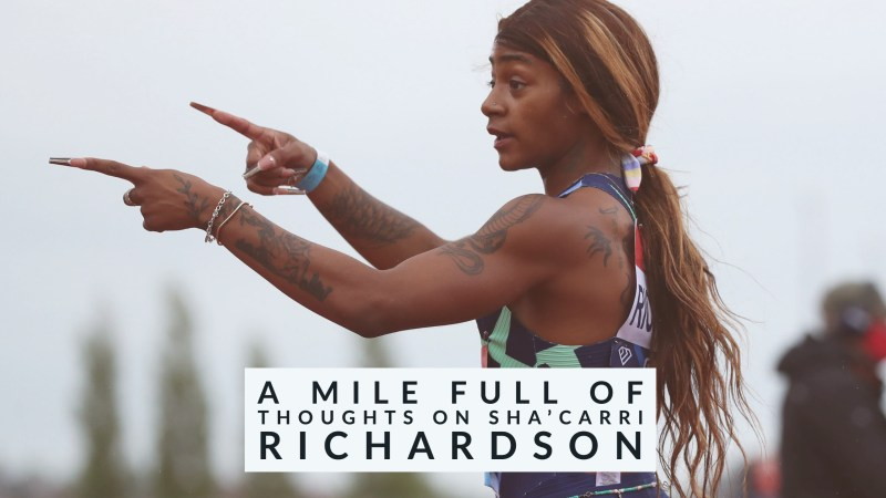A Mile Full of Thoughts on Sha'Carri Richardson.