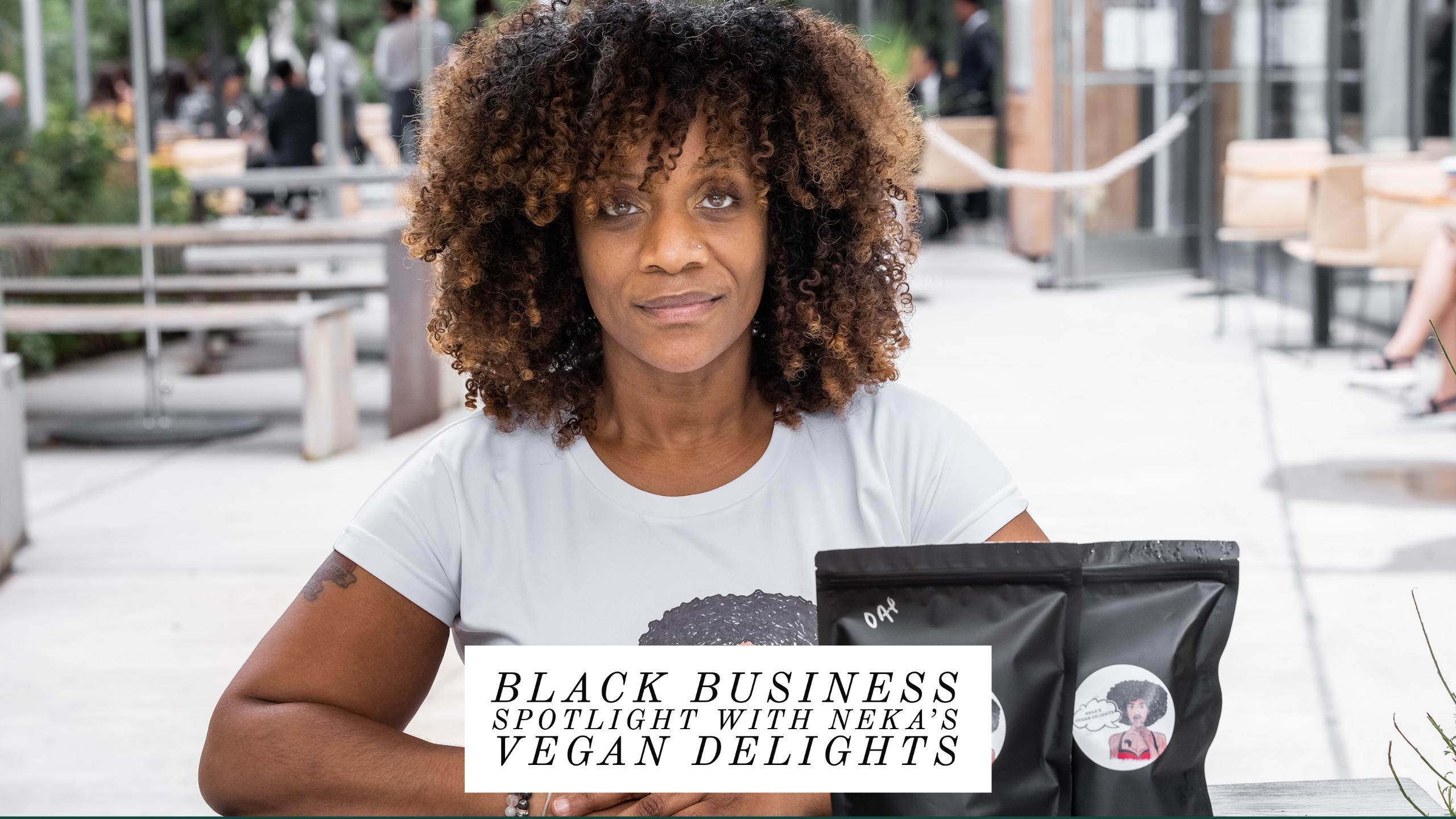 Black Business Spotlight with Neka's Vegan Delights.