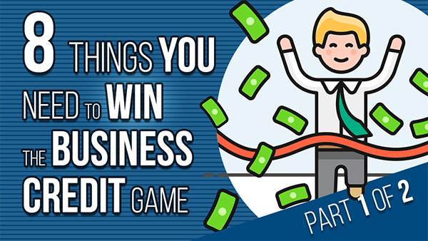 8 Things you need to win the business credit game (part 1 of 2)