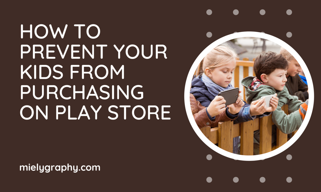 How to prevent your kids from purchasing on Play Store