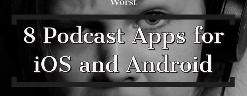 8 Podcast Apps for iOS and Android