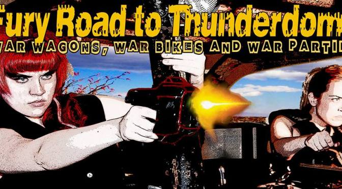 Fury Road to Thunderdome – A Mad Max themed RELOADED Gathering