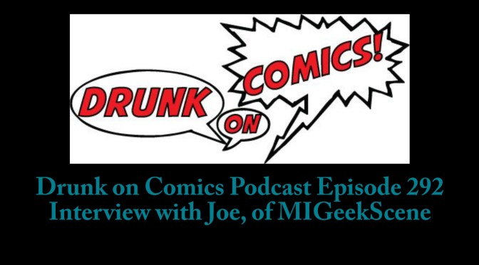 Drunk on Comics Podcast interview with Joe, of MIGeekScene