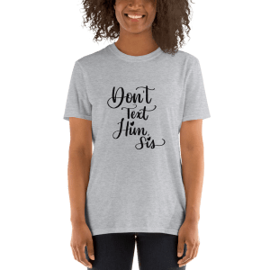 Don't Text Him, Sis! – Black Short-Sleeve Unisex T-Shirt