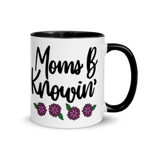 Moms B Knowin' Mug with Color Inside