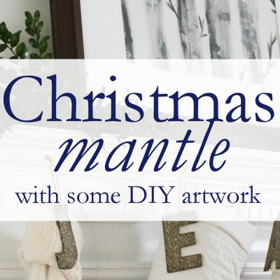 Christmas Mantle with some DIY Artwork