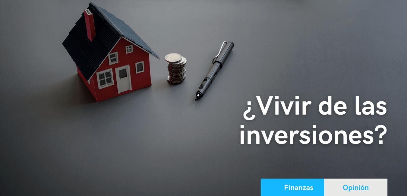 ¿Vivir De Las Inversiones?