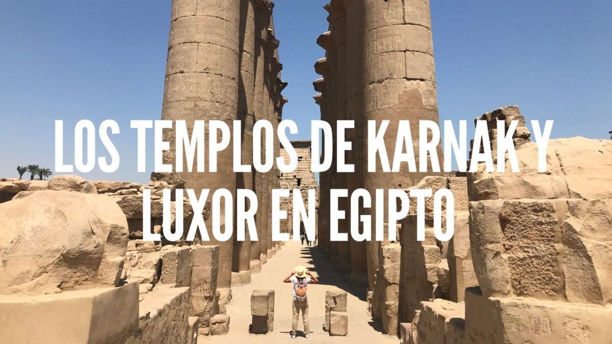 LOS TEMPLOS DE KARNAK Y LUXOR EN EGIPTO