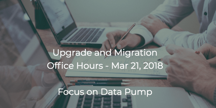 Upgrade and Migration Office Hours on Mar 21, 2018