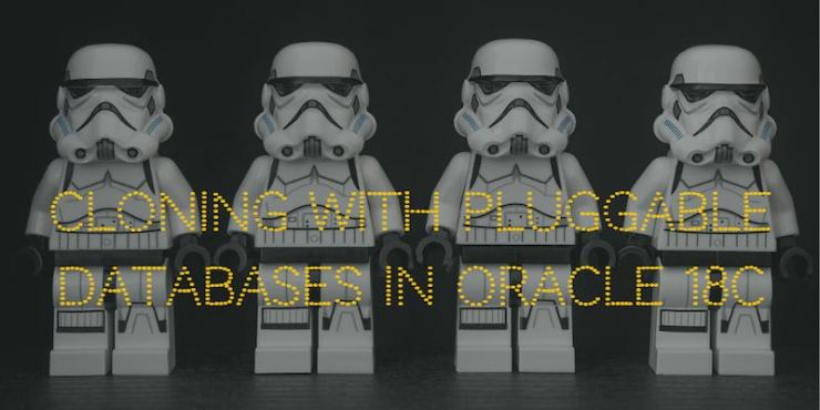 Cloning with Pluggable Databases in Oracle 18c – Upgrade your