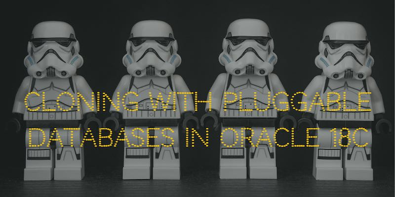 Cloning with Pluggable Databases in Oracle 18c