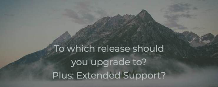 To which release should you upgrade to? Plus: Extended Support?