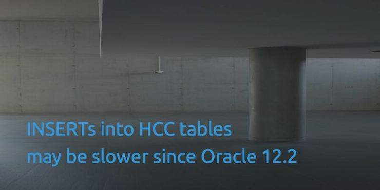Direct INSERTs into HCC tables may be slower since Oracle 12.2