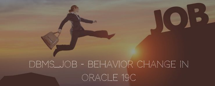 DBMS_JOB - Behavior Change in Oracle 19c during upgrade