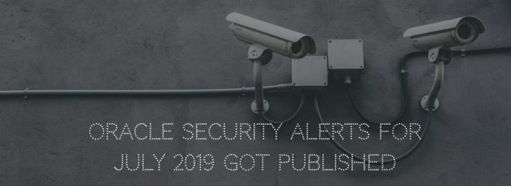 Oracle Security Alerts for July 2019 got published