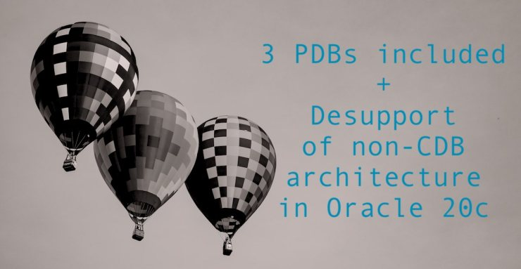 3 PDBs included with Oracle 19c and desupport of non-CDBs with 20c