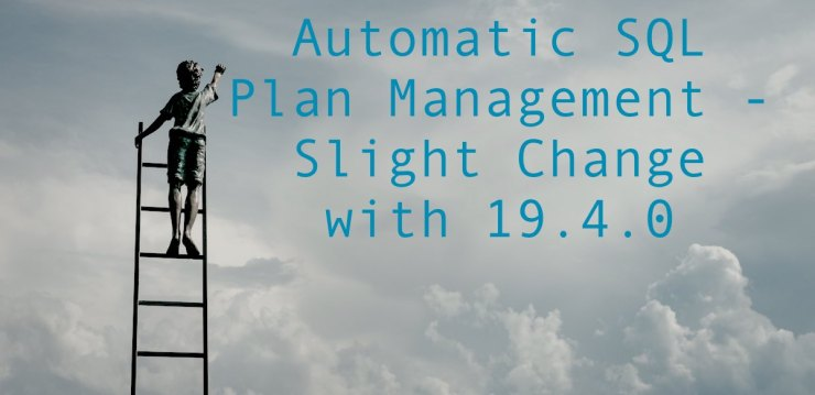 Automatic SQL Plan Management - Slight Change with 19.4.0