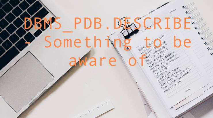 DBMS_PDB.DESCRIBE - Something to be aware of