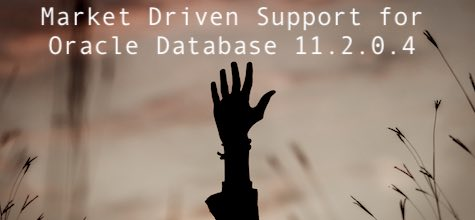 Market Driven Support for Oracle Database 11.2.0.4