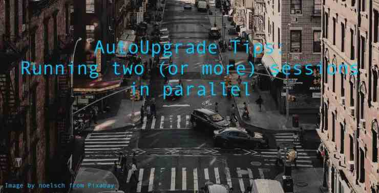 AutoUpgrade Tips: Running two (or more) sessions in parallel