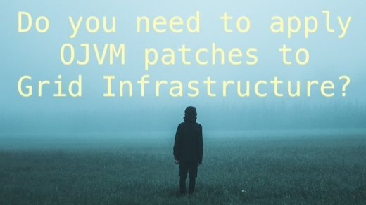 Do you need to apply OJVM patches to Grid Infrastructure?