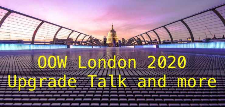 OOW London 2020 - Upgrade Talk and more