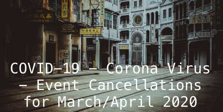 COVID-19 - Corona Virus - Event Cancellations for March/April 2020