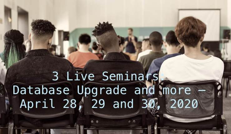 3 Live Webinars: Database Upgrade and more – April 28, 29 and 30, 2020