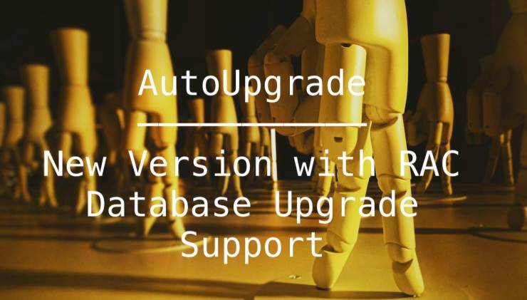 AutoUpgrade - New Version with RAC Database Upgrade Support