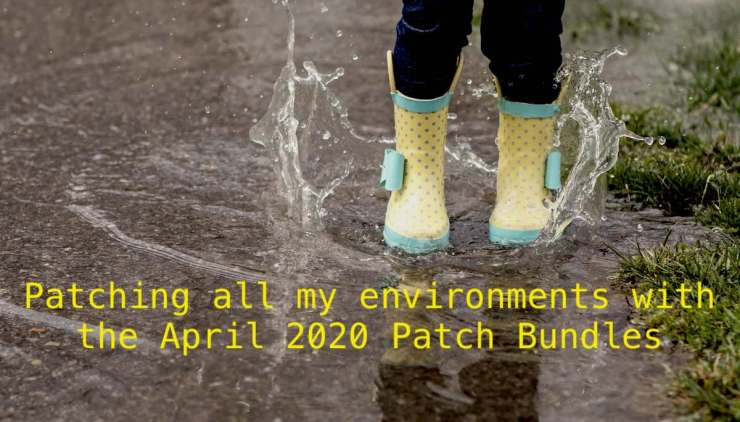 Patching all my environments with the April 2020 Patch Bundles
