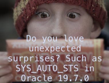 Do you love unexpected surprises? SYS_AUTO_STS in Oracle 19.7.0