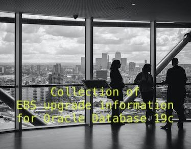 Collection of EBS upgrade information for Oracle Database 19c